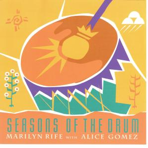 SEASONS OF THE DRUM  Marilyn Rife  with Alice Gomez