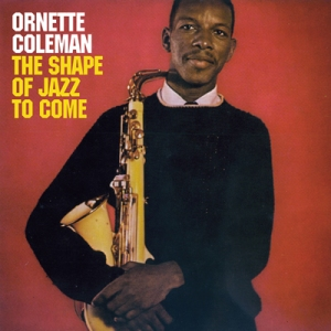 9) — The Shape of Jazz to Come — Ornette Coleman