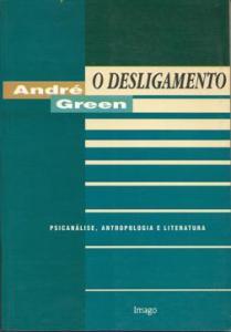 GREEN, André - O Desligamento